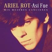 Así Fue: Mis Mejores Canciones de Ariel Rot