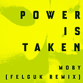 Power Is Taken (Felguk Remix) de Moby