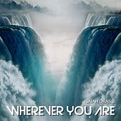 Wherever You Are by Isaiah Grass