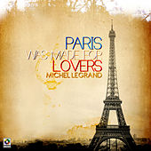 Paris Was Made For Lovers by Michel Legrand