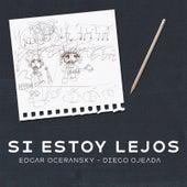 Si Estoy Lejos von Edgar Oceransky