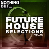 Nothing But... Future House Selections, Vol. 03 von Various Artists