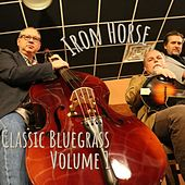 Classic Bluegrass, Vol. 1 by Iron Horse