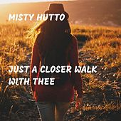 Just a Closer Walk with Thee (Live) by Misty Hutto