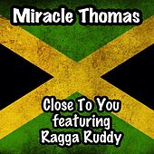 Close to You (feat. Ragga Ruddy) by Miracle Thomas