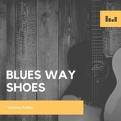 Blues Way Shoes by Various Artists