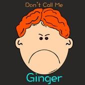 Don't Call Me Ginger by Rucka Rucka Ali