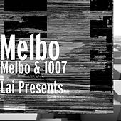 Melbo & 1007 Lai Presents de Melbo