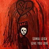 Give You Love by Sonia Leigh