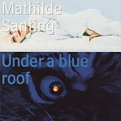 Under a Blue Roof by Mathilde Santing