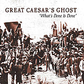 What's Done Is Done: The Very Best Of Great Caesar's Ghost by Great Caesar's Ghost