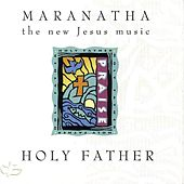 Holy Father by Maranatha! Vocal Band