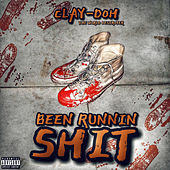 Been Runnin' Shit by Clay-Doh the World Destroyer