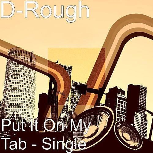 Put It On My Tab - Single by D-Rough