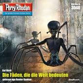 Die Fäden, die die Welt bedeuten - Perry Rhodan - Erstauflage 3048 (Ungekürzt) von Kai Hirdt