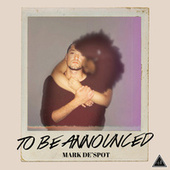 To Be Announced by MarkDe'spot