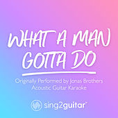 What A Man Gotta Do (Originally Performed by Jonas Brothers) (Acoustic Guitar Karaoke) di Sing2Guitar