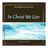 In Christ We Live by Elnora Bible Institute Choir