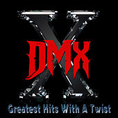 Greatest Hits With A Twist - Deluxe Edition by DMX