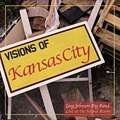 Visions of Kansas City de Greg Johnson Big Band