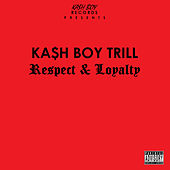 Respect & Loyalty by Kash Boy Trill