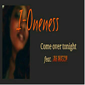 Come over Tonight by I-Oneness