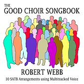 The Good Choir Songbook by Robert Webb
