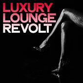 Luxury Lounge Revolt di Various Artists