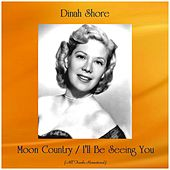 Moon Country / I'll Be Seeing You (All Tracks Remastered) de Dinah Shore