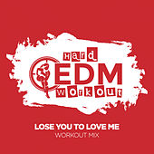 Lose You To Love Me by Hard EDM Workout