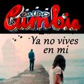 Ya No Vives en Mi by Grupo La Cumbia