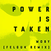 Power is Taken (Felguk Remix) di Moby