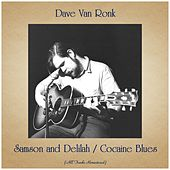 Samson and Delilah / Cocaine Blues (All Tracks Remastered) de Dave Van Ronk