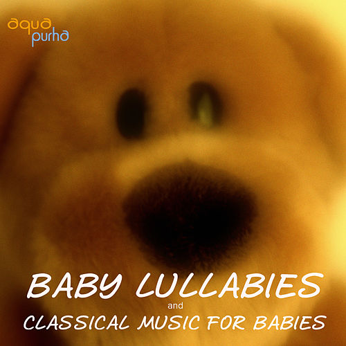 Baby Lullabies and Classical Music for Babies. The Best Classical Music for Your Baby. Sleep Baby Sleep by Lullabies for Babies Orchestra