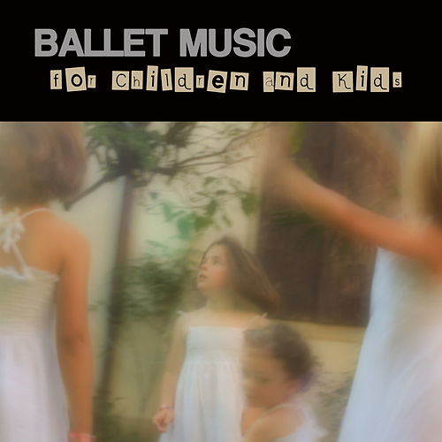 Ballet Music for Children and Kids - Classical Dance Music for Children Ballet, Dance Schools, Dance Lessons, Dance Classes, Ballet Positions, Ballet Moves and Ballet Dance Steps 100% Music for Ballet Class by Entspannungsmusik Meer