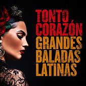 Tonto Corazón: Grandes Baladas Latinas by Various Artists