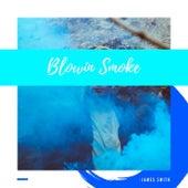 Blowin Smoke by James Smith