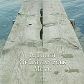 A Touch of Latvian Folk Music. Volume One van Various Artists