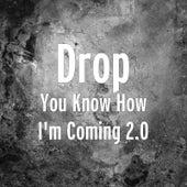 You Know How I'm Coming 2.0 de drop