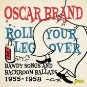 Roll Your Leg Over: Bawdy Songs and Backroom Ballads (1955-1958) van Oscar Brand