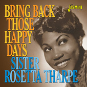 Bring Back Those Happy Days: Greatest Hits and Selected Recordings (1938-1957) by Sister Rosetta Tharpe