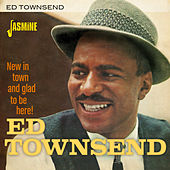 New in Town and Glad to Be Here! by Ed Townsend