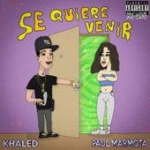 Se Quiere Venir by Khaled