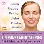 Ein-Punkt-Meditationen: Negative Gedankenkreisläufe transformieren in positives Denken und Handeln - glücklicher und erfolgreicher sein von Franziska Diesmann