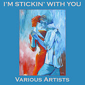 I'm Stickin' With You by Various Artists