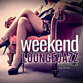 Weekend Lounge Jazz: Music to Relax My Mind de Various Artists