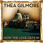 How The Love Gets In by Thea Gilmore