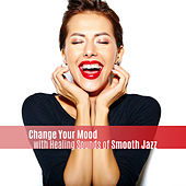 Change Your Mood with Healing Sounds of Smooth Jazz di Various Artists