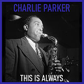 This Is Always de Charlie Parker