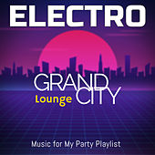 Grand City Electro Lounge: Music for My Party Playlist by Various Artists